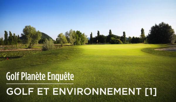 """GP enquête. """"Golf et Environnement"""". 1ère partie : le constat"""